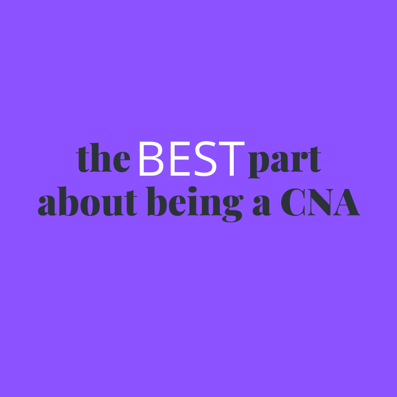 The Best Part About Being a CNA